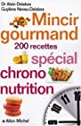 Mincir gourmand - Spécial chrono-nutrition - 200 recettes