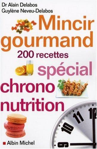 Mincir gourmand: Spécial chrono-nutrition - 200 recettes par Guylène Neveu-Delabos