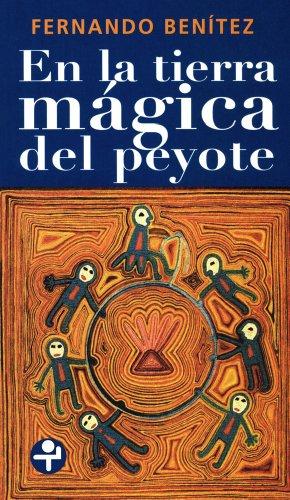 En la tierra mágica del peyote (Biblioteca Era) por Fernando Benítez
