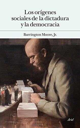 Los orígenes sociales de la dictadura y de la democracia: El señor y el campesino en la formación del mundo moderno (Ariel) por Barrington Moore