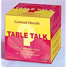 Table Talk: 111 verblüffende Fragen für Gespräche mit Herz und Verstand