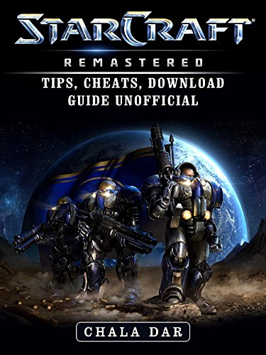 StarCraft Remastered Tips, Cheats, Download Guide Unofficial (English Edition)