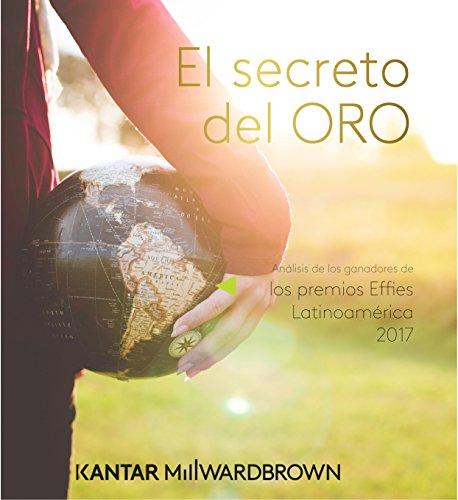 El Secreto del Oro: Análisis de los ganadores de los premios Effies Latinoamérica 2017 por Kantar Millward Brown