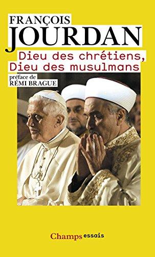 Dieu des chrétiens, Dieu des musulmans (Champs Essais t. 1062) par François Jourdan