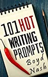 101 Hot Writing Prompts: Tons Of Ideas - Useful For Any Writer - Any Level