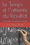 Telecharger Livres Le Temps et l atteinte du Resultat Le resultat neutralise le Temps (PDF,EPUB,MOBI) gratuits en Francaise