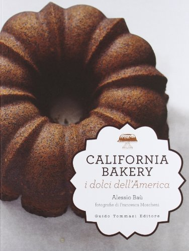 California bakery. I dolci dell'America. Ediz. illustrata