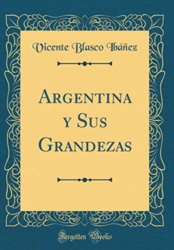 Argentina y Sus Grandezas (Classic Reprint)