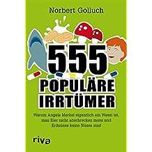 555 populäre Irrtümer: Warum Angela Merkel eigentlich ein Wessi ist, man Eier nicht abschrecken muss und Erdnüsse keine Nüsse sind