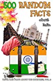 500 Random Facts: about India (Trivia and Facts about the Countries Book 3)