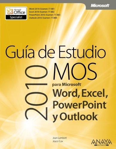 Guía de Estudio MOS 2010 para Microsoft Word, Excel, PowerPoint y Outlook (Manuales Técnicos)