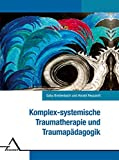 Komplex-systemische Traumatherapie und Traumapädagogik.