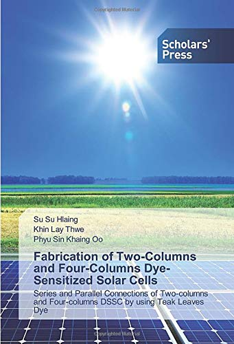 Fabrication of Two-Columns and Four-Columns Dye-Sensitized Solar Cells: Series and Parallel Connections of Two-columns and Four-columns DSSC by using Teak Leaves Dye -