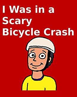 I Was in a Scary Bicycle Crash by [Carlson, Richard]