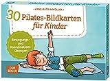 30 Pilates-Bildkarten für Kinder: Bewegungs- und Koordinationsübungen (Körperarbeit und innere Balance / 30 Ideen auf Bildkarten)