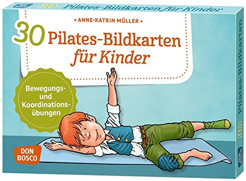 30 Pilates-Bildkarten für Kinder: Bewegungs- und Koordinationsübungen (Körperarbeit und innere Balance) (Balance Und Bewegung)