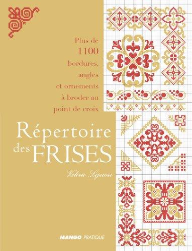Répertoire des frises : Plus de 1100 bordures, angles et ornements à broder au point de croix