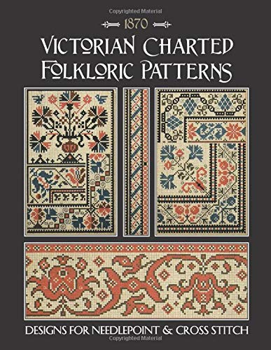 Victorian Charted Folkloric Patterns: Designs for Needlepoint & Cross Stitch -