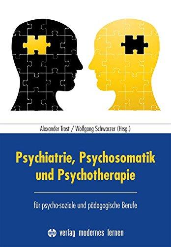 Psychiatrie, Psychosomatik und Psychotherapie: für psycho-soziale und pädagogische Berufe