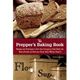 The Prepper's Baking Book: Recipes and Techniques to Turn Your Emergency Food Stock into Hearty Breads and Delicious Treats (Even Without Power!)