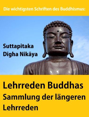 Die wichtigsten Schriften des Buddhismus: Lehrreden Buddhas - Sammlung der längeren Lehrreden: Suttapitaka - Dīgha Nikāya