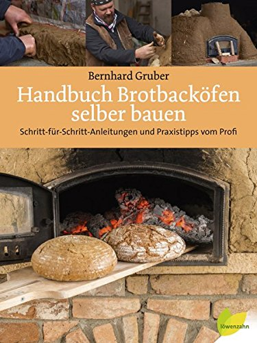 Handbuch Brotbacköfen selber bauen: Schritt-für-Schritt-Anleitungen und Praxistipps vom - Pizzaofen Selber