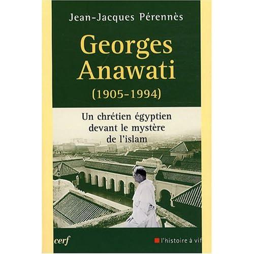 Georges Anawati (1905-1994) : Un chrétien égyptien devant le mystère de l'Islam