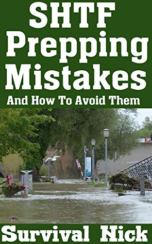 SHTF Prepping Mistakes and How To Avoid Them: The Biggest Life Threatening Prepper's Mistakes That You Can't Afford To Make (English Edition)