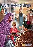 Guru Gobind Singh, The Tenth Sikh Guru, Volume 1 (Sikh Comics for Children & Adults Book 10)