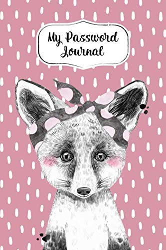 My Password Journal Password Keeper Book Cute Fox Cover: Alphabetized Logbook To Store Usernames, Passwords, Home Network, Serial Numbers & Notes