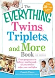 The Everything Twins, Triplets, and More Book: From pregnancy to delivery and beyond--all you need to enjoy your multiples (Everything®)