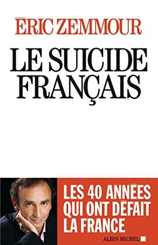 LE SUICIDE FRANCAIS - Ces quarantes années qui ont défait la France par Eric Zemmour