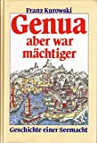 Genua aber war mächtiger - Geschichte einer Seemacht - Franz Kurowski