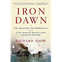 Iron Dawn: The Monitor, the Merrimack, and the Civil War Sea Battle that Changed History (English Edition)