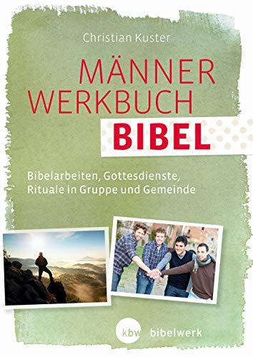 MännerWerkbuch Bibel: Bibelarbeiten, Gottesdienste, Rituale in Gruppe und Gemeinde