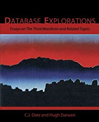 Database Explorations: Essays on The Third Manifesto and related topics by C. J. Date (2010-07-13)