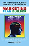 MARKETING PLAN BUILDER: How to drive your business to reach its true potential: A templates style guide to writing a dynamic marketing plan tailored to of your specific business (English Edition)