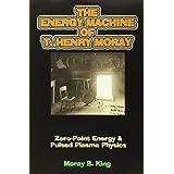 The Energy Machine of T. Henry Moray: Zero-Point Energy & Pulsed Plasma Physics