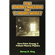 Energy Machine of T. Henry Moray: Zero-Point Energy and Pulsed Plasma Physics