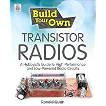 Build Your Own Transistor Radios: A Hobbyist's Guide to High-Performance and Low-Powered Radio Circuits by Ronald Quan (1-Jan-2013) Paperback