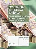 Excelencia comercial jurídica: ¿Cómo multiplicar la cartera de clientes en asesorías y despachos jurídicos?