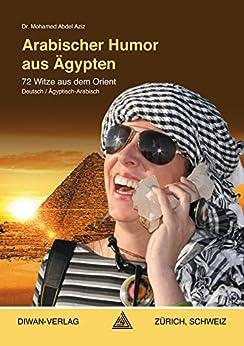 Arabischer Humor aus Ägypten, Ägyptisch-Arabisch: 72 Witze aus dem OrientDeutsch / Ägyptisch-Arabisch