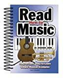 How To Read Music: Easy-to-Use, Easy-to-Learn; Simple Musical Examples: Easy to Use, Easy to Learn, Over 100 Examples