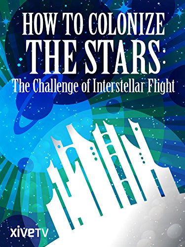 how-to-colonize-the-stars-the-challenge-of-interstellar-flight-ov