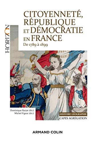 Citoyennet, rpublique et dmocratie en France 1789  1899. Capes Agreg Histoire Gographie: Capes Agrgation Histoire Gographie
