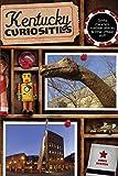 Kentucky Curiosities: Quirky Characters, Roadside Oddities & Other Offbeat Stuff (Curiosities Series)