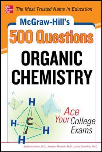 McGraw-Hill's 500 Organic Chemistry Questions: Ace Your College Exams: 3 Reading Tests + 3 Writing Tests + 3 Mathematics Tests (McGraw-Hill's 500 Questions) (Ace Organische Chemie)
