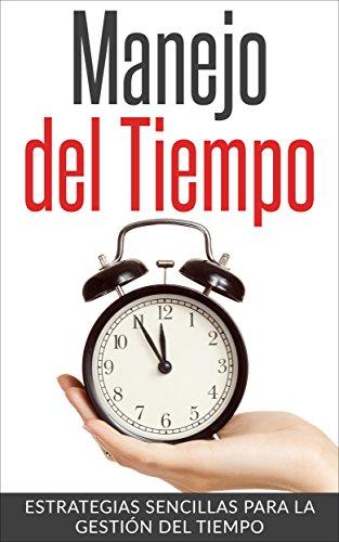Gestión del tiempo - Manejo del Tiempo: Simples técnicas para cambiar tus hábitos y mejorar tu productividad personal (Productividad Personal, Manejo del tiempo, Gestión del tiempo) por Eduardo Rodriguez