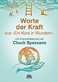 Worte der Kraft: aus Ein Kurs in Wundern mit Interpretationen von Chuck Spezzano