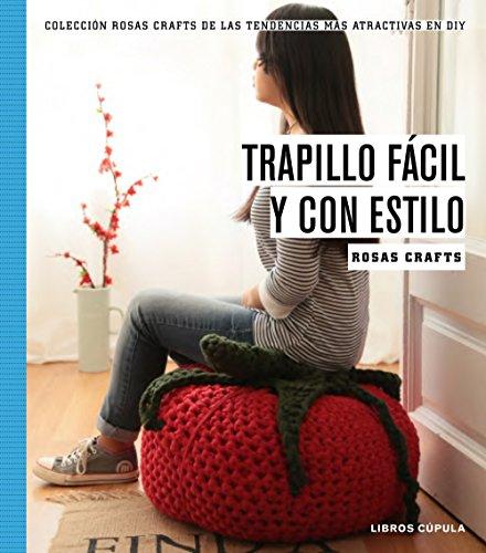 Rosas Crafts. Trapillo fácil y con estilo: Colección Rosas crafts de las tendencias más atractivas en Diy (Manualidades)